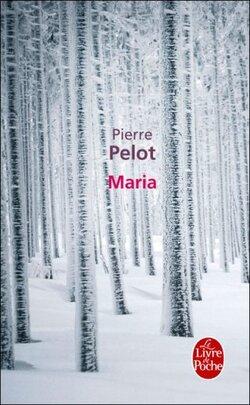 Maria - Pierre Pelot - Héloïse d'Ormesson, Le livre de poche (2012)