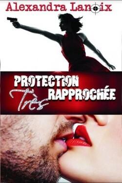 Protection très rapprochée - Alexandra Lanoix
