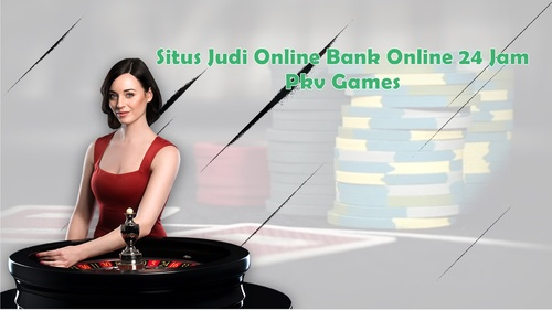 Situs Judi Online Bank Online 24 Jam | Pkv Games