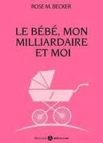 (chronique de Stéphanie)  Rose M. BECKER Série Le Bébé, mon milliardaire et moi Episodes 1 et 2