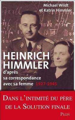 Heinrich Himmler d'après sa correspondance avec sa femme...