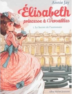 Couverture de Elisabeth, princesse à Versailles, tome 1 : le secret de l'automate
