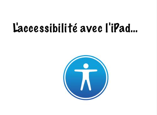 Accessibilité avec l'iPad