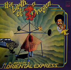 Dr. Dragon & The Oriental Express - The Birth Of A Dragon - Complete LP
