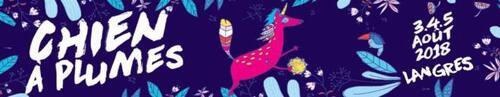 De Nouveaux Noms Confirmés au Festival du CHIEN A PLUMES 2018 !!! - Les 3.4.5 août 2018 aux abords du lac de Villegusien / LANGRES