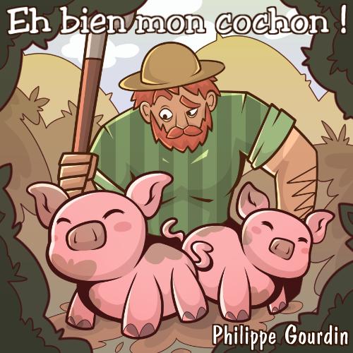 Eh bien mon cochon !................... Philippe Gourdin     Dès  10 ans 9 minutes de lecture