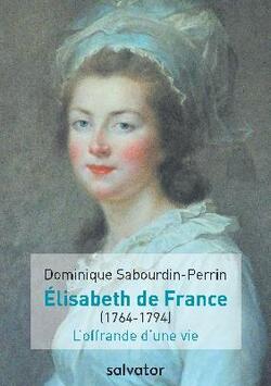 Madame Elisabeth de France - Dominique Sabourdin-Perrin ; Jean-Claude Périsset