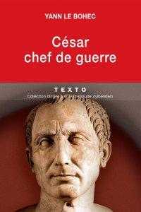 César chef de guerre - Yann Le Bohec