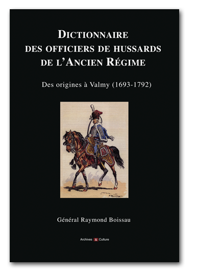 Dictionnaire des officiers de Hussards de l'Ancien Régime - Raymond Boisseau