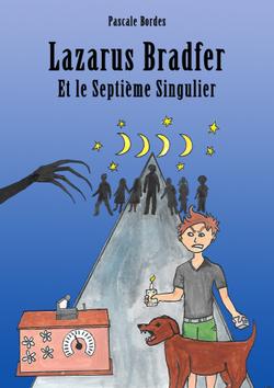 Lazarus Bradfer et le Septième Singulier, de Pascale Bordes
