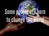 some people are born to change the world