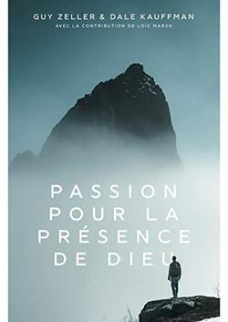 Passion pour la présence de Dieu (Guy Zeller)