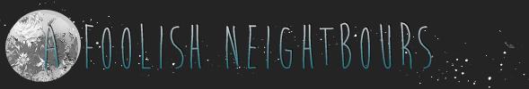 foolish neightbours