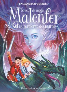 Malenfer, tome 4 : les sorcières des marais (Cassandra O'Donnell)