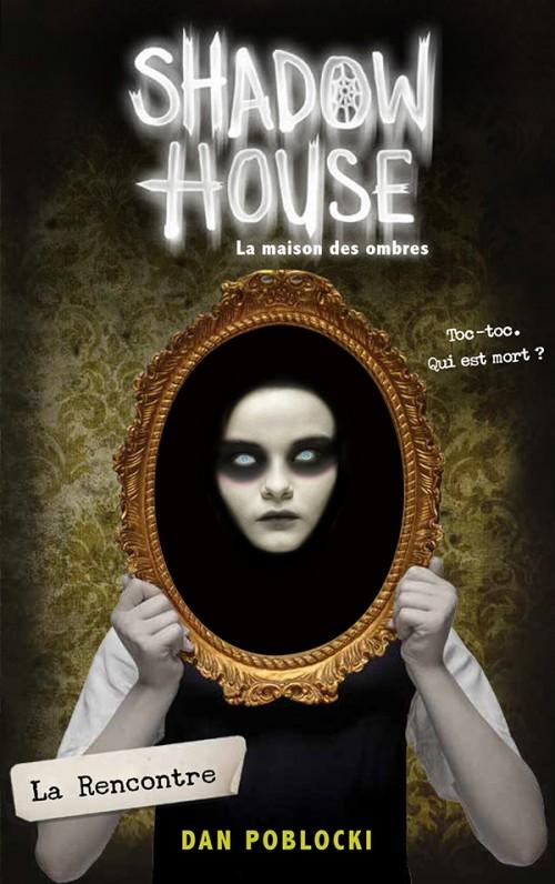 Shadow house : la maison des ombres (1/?) La rencontre - Dan Poblocki