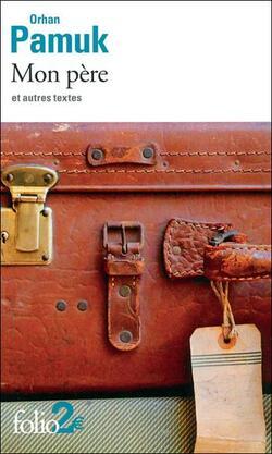 Mon père et autres textes - Orhan Pamuk - Gallimard, Folio (2009)