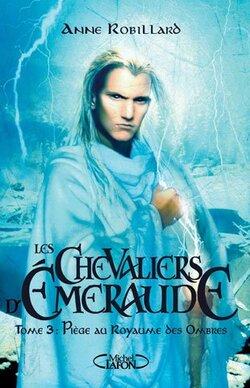 Les Chevaliers d'Emeraude (T3) - Anne Robillard