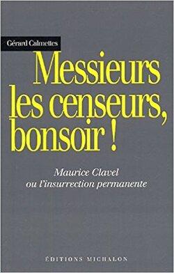 """Maurice Clavel - """"Messieurs les censeurs bonsoir !"""""""
