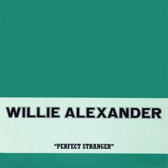 Les SINGLéS # 105: Willie Loco Alexander - Perfect Stranger (1983)