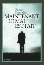 Maintenant le mal est fait de Pascal Dessaint