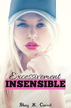Excessivement insensible - Shay K. Carrot