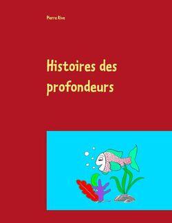 PIERRE RIVE Histoires des profondeurs
