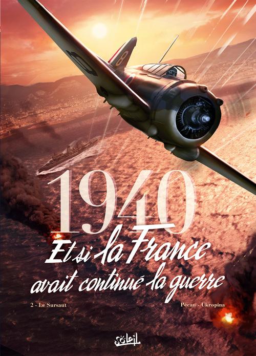 1940 Et si la France avait continué la guerre - Tome 02 Le sursaut - Pécau & Ukropina