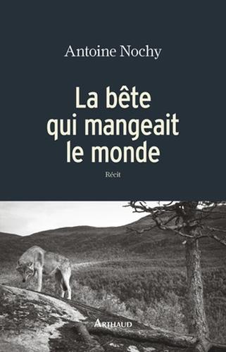 La bête qui mangeait le monde (Antoine Nochy)