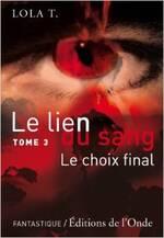 """Le lien du sang """"tome trois, le choix final"""""""