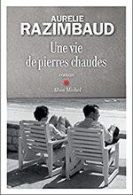 Une vie de pierres chaudes - Aurélie Razimbaud -