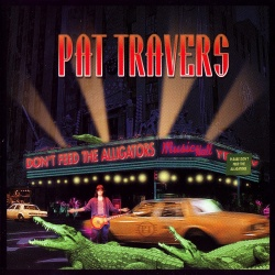 PAT TRAVERS - Don't Feed The Alligators