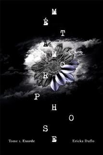 Métamorphose, tome 1 : Exorde (Ericka Duflo)