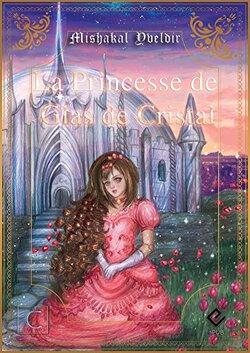 Chroniques de Glas de Cristal T. 1 : La Princesse de Glas de Cristal de Mishakal Yveldir