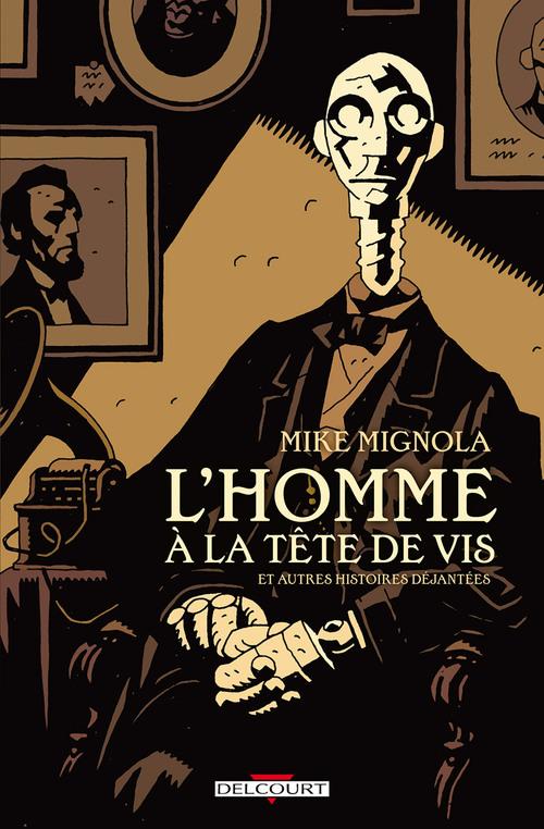 L'homme à la tête de vis et autres histoires déjantées - Mike Mignola