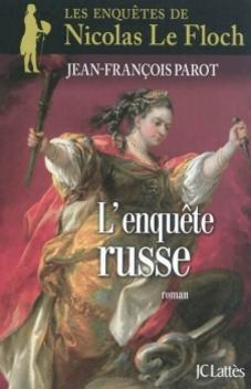 Les Enquêtes de Nicolas Le Floch, commissaire au Châtelet, tome 10, L'Enquête Russe ; Jean-François Parot