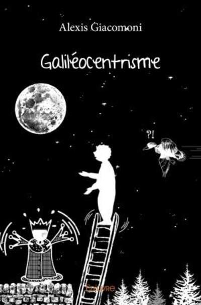 """Edition pièce de théâtre - """"Galiléocentrisme"""" par Alexis GIACOMONI"""