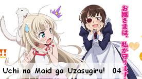 Uchi no Maid ga Uzasugiru! 04