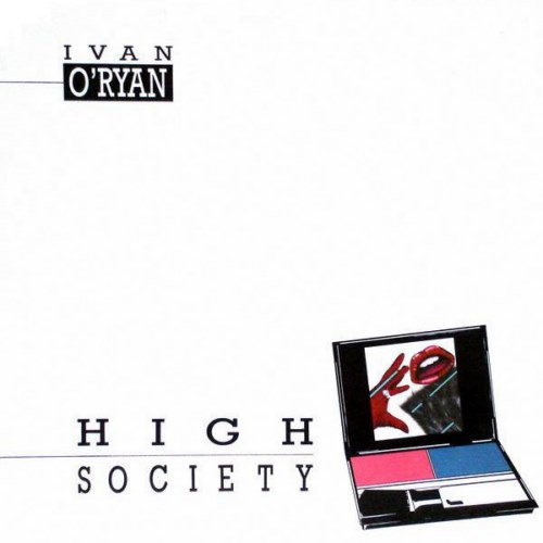 Ivan O'Ryan - High Society (1987)