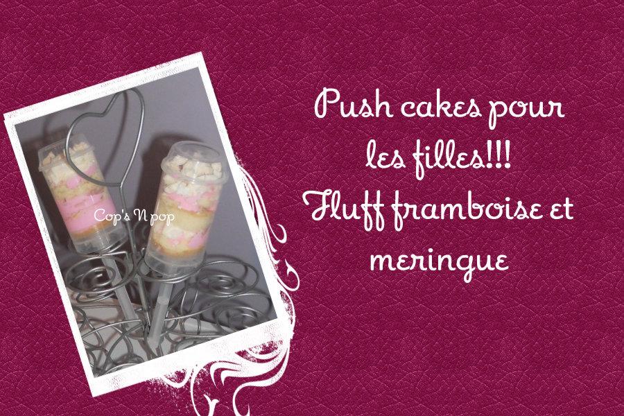 Push cake pour les filles!!! Fluff framboise et meringue....