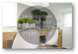 ✿ Les bons réflexes à adopter pour une cuisine impeccable.