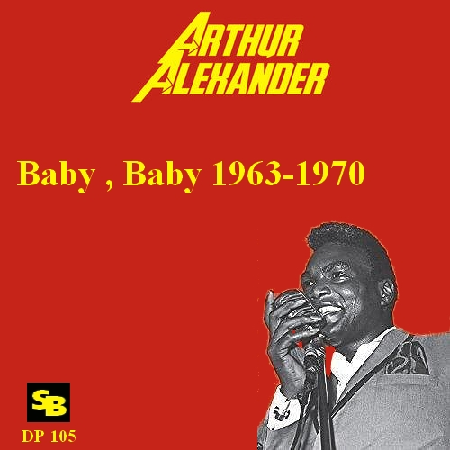 "Arthur Alexander : CD "" Baby , Baby 1963-1970 "" Soul Bag Records DP 105 [ FR ]"