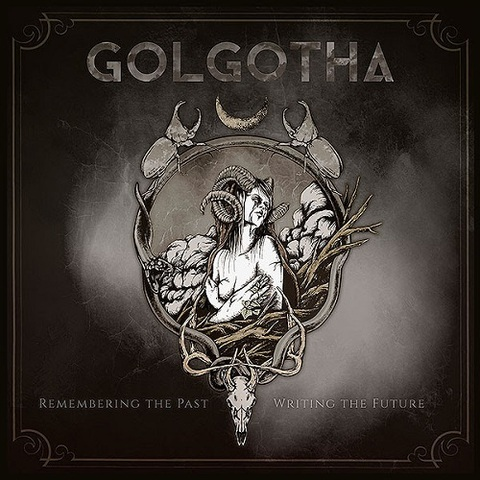 "GOLGOTHA - Les détails du nouvel EP Remembering The Past – Writing The Future ; ""Don't Waste Your Life"" Clip"