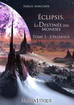 Eclipsis, la Destinée des Mondes, Tome 2 : L'Alliance - Emilie Ansciaux