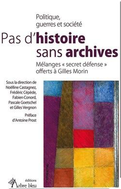 Pas d'histoire sans archives. Mélanges « secret défense » offerts à Gilles Morin