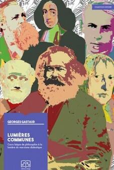 Lumières Communes : cours de philosophie -par Georges Gastaud [pré-commande]