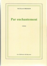 "Nicolas Brisson : ""Par Enchantement"""
