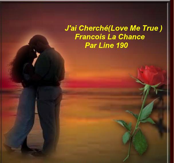J'ai cherché(love me true)  Francois La Chance   Par Line 190