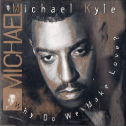 Michael Kyle - Why Do We Make Love - 1994