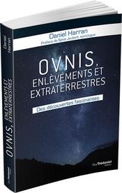 Ovni, enlèvements et extraterrestres : Des découvertes fascinantes de Daneil Harran