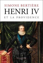 Henri IV et la Providence  -  Simone Bertière